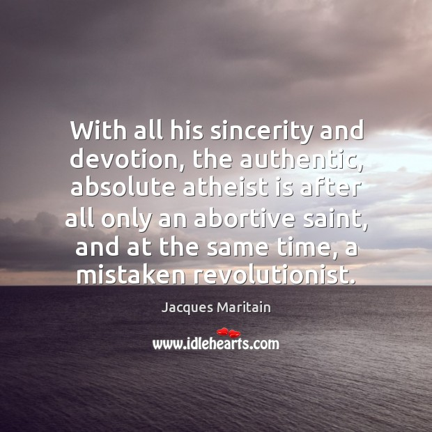 Image, With all his sincerity and devotion, the authentic, absolute atheist is after