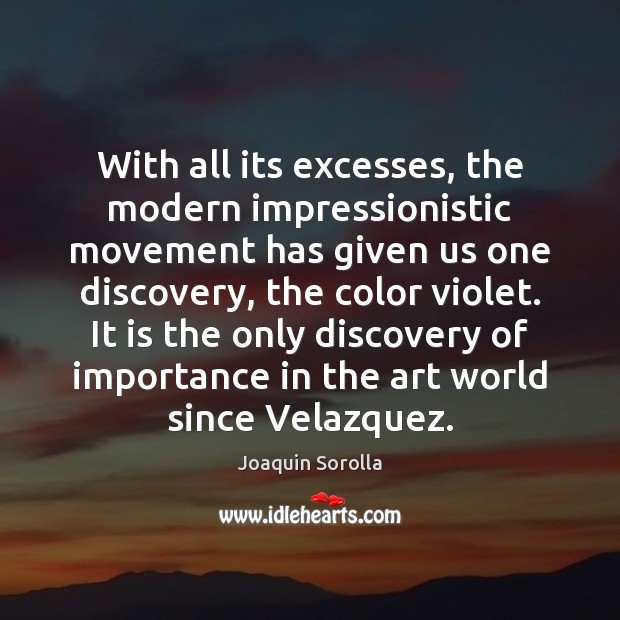 With all its excesses, the modern impressionistic movement has given us one Joaquin Sorolla Picture Quote