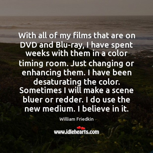 With all of my films that are on DVD and Blu-ray, I William Friedkin Picture Quote