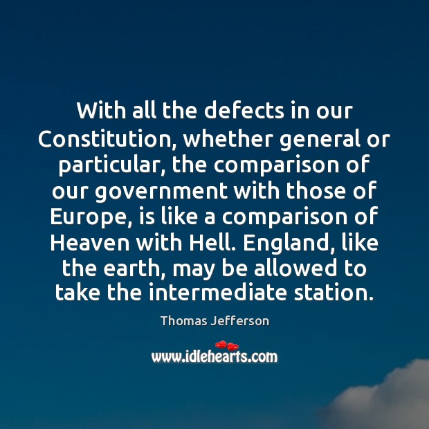 With all the defects in our Constitution, whether general or particular, the Comparison Quotes Image