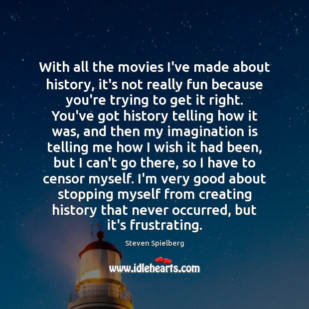With all the movies I've made about history, it's not really fun Imagination Quotes Image