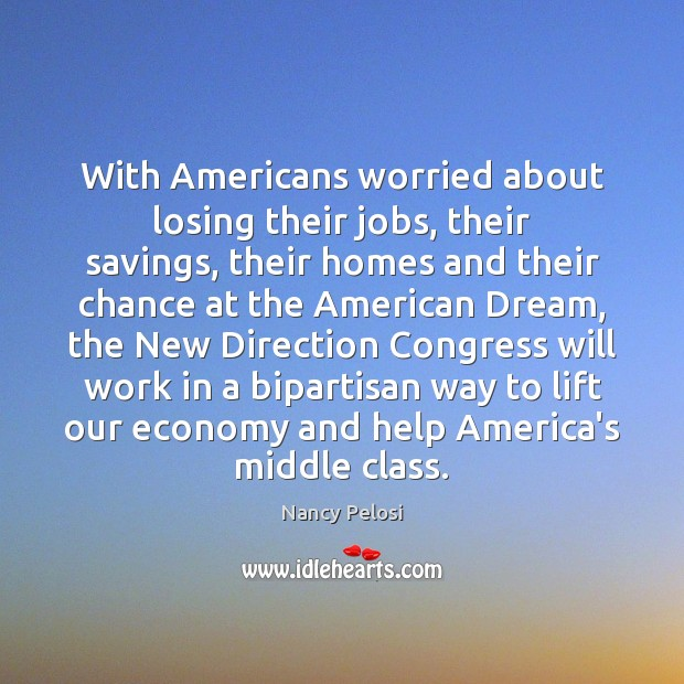 Image, With Americans worried about losing their jobs, their savings, their homes and