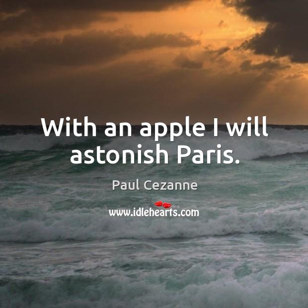 With an apple I will astonish paris. Image