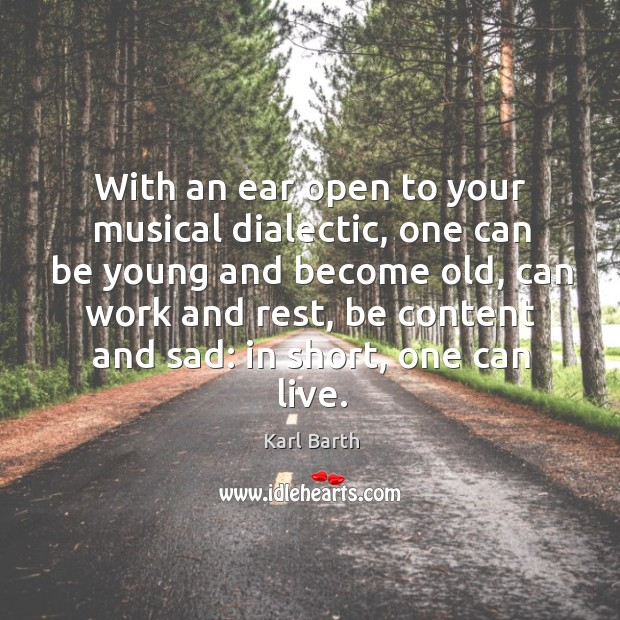 With an ear open to your musical dialectic, one can be young Karl Barth Picture Quote