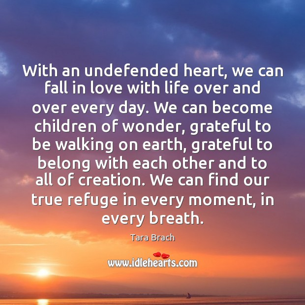 With an undefended heart, we can fall in love with life over Image