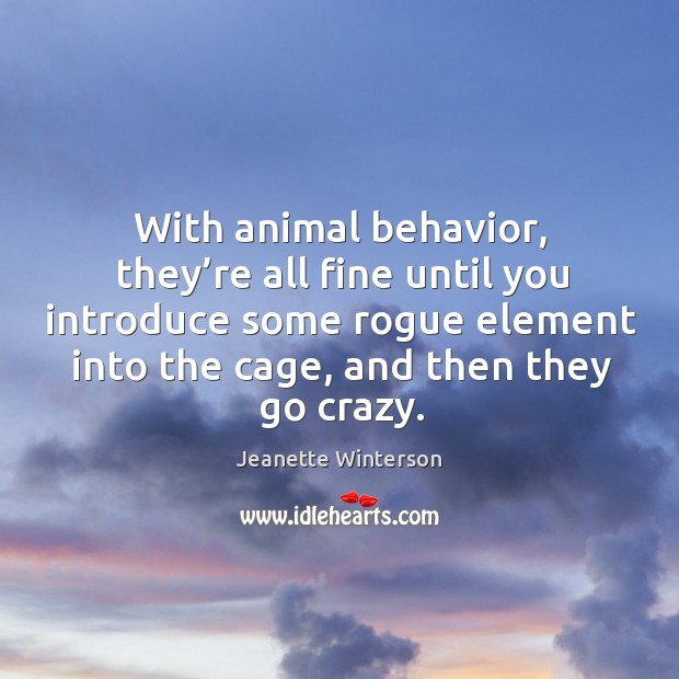 Image, With animal behavior, they're all fine until you introduce some rogue element into
