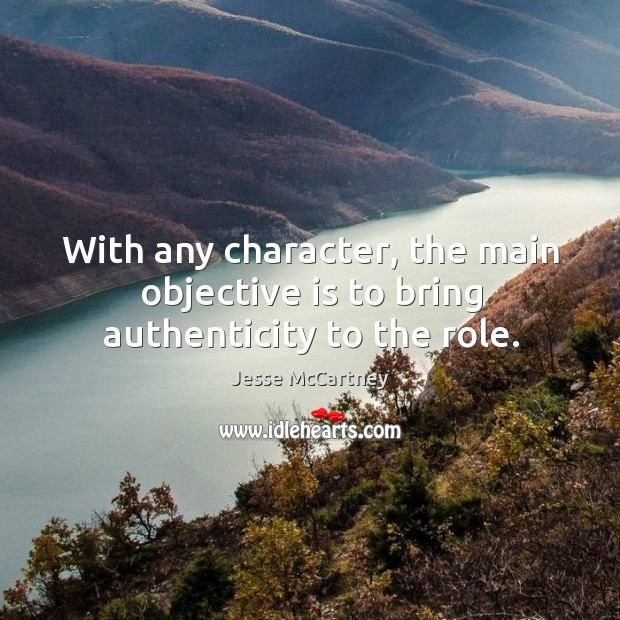 With any character, the main objective is to bring authenticity to the role. Jesse McCartney Picture Quote