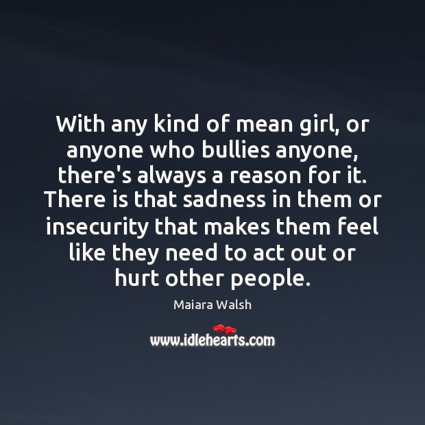 With any kind of mean girl, or anyone who bullies anyone, there's Image