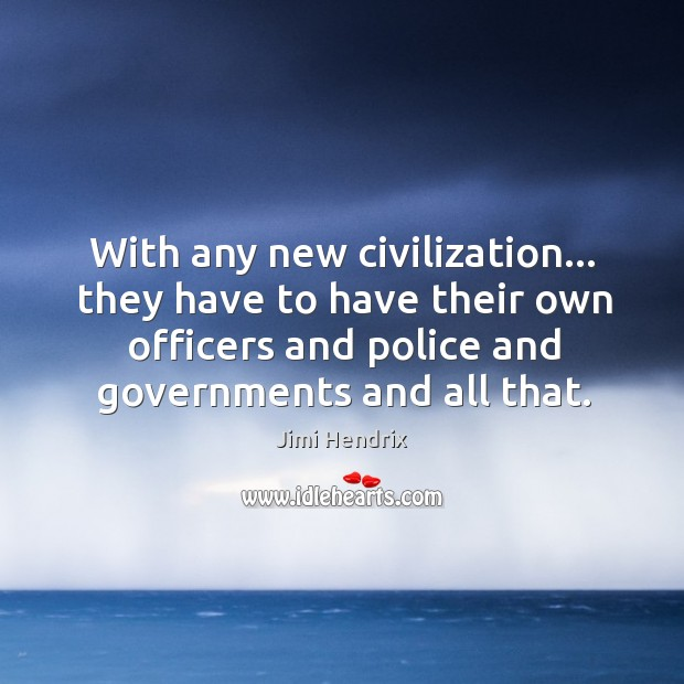 With any new civilization… they have to have their own officers and Image