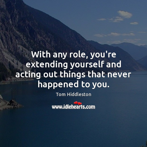 With any role, you're extending yourself and acting out things that never happened to you. Image