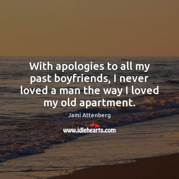 With apologies to all my past boyfriends, I never loved a man Image