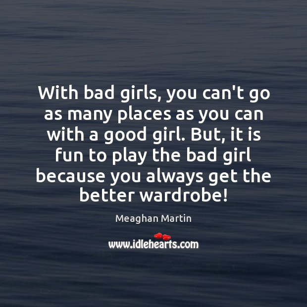 Image, With bad girls, you can't go as many places as you can