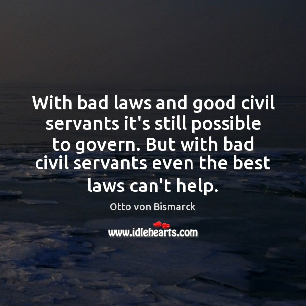 Image, With bad laws and good civil servants it's still possible to govern.