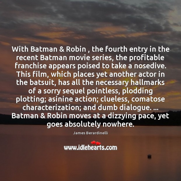 With Batman & Robin , the fourth entry in the recent Batman movie series, Image