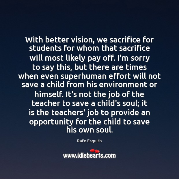 With better vision, we sacrifice for students for whom that sacrifice will Rafe Esquith Picture Quote