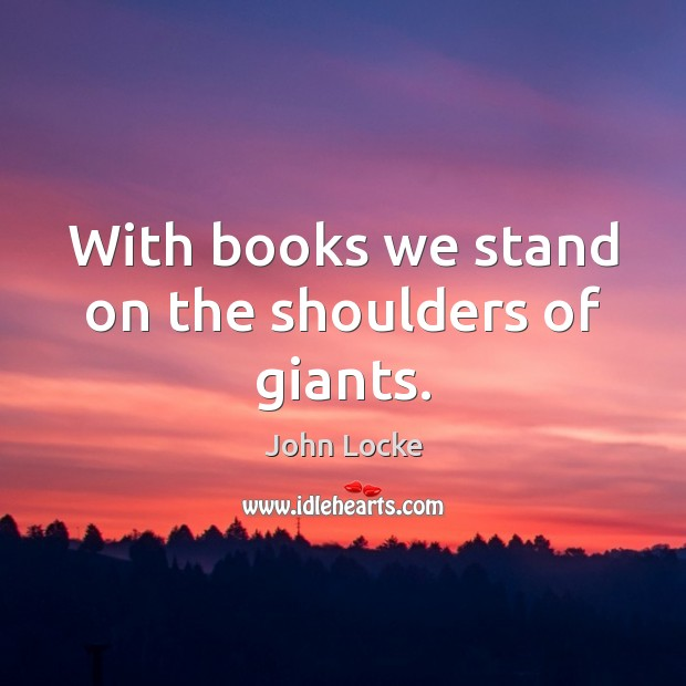 Image, With books we stand on the shoulders of giants.