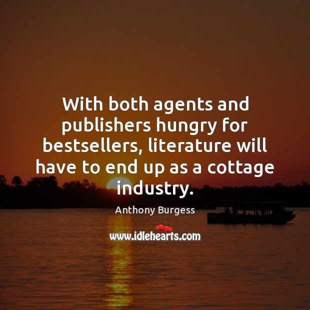 With both agents and publishers hungry for bestsellers, literature will have to Image