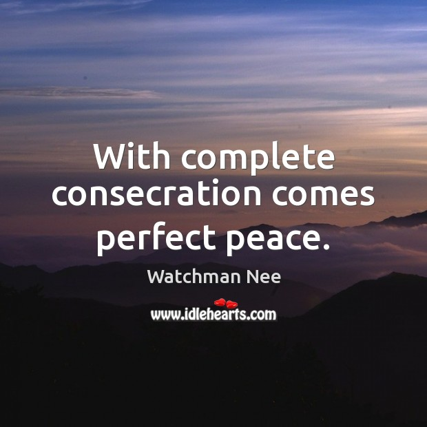 With complete consecration comes perfect peace. Image