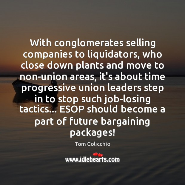 Image, With conglomerates selling companies to liquidators, who close down plants and move
