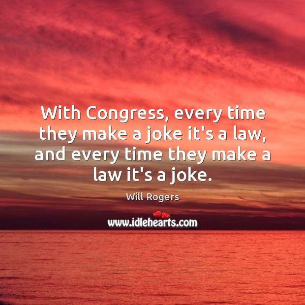 With Congress, every time they make a joke it's a law, and Image