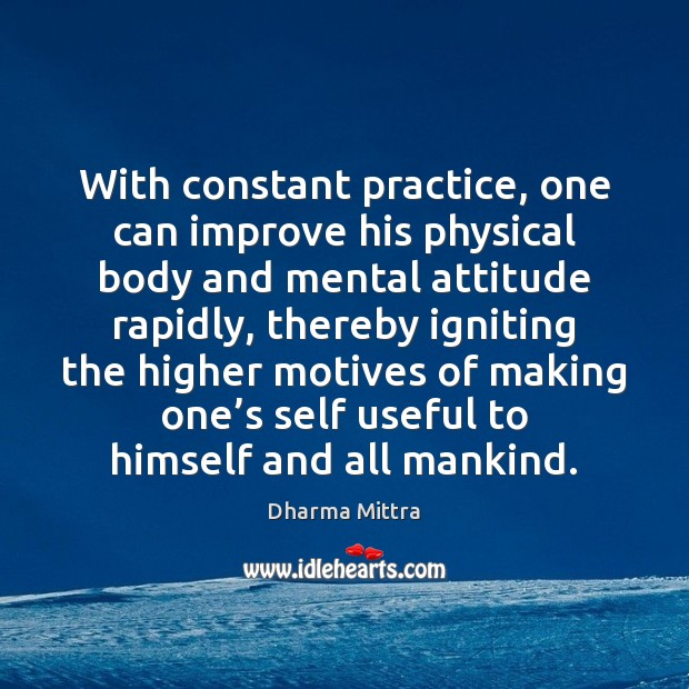 With constant practice, one can improve his physical body and mental attitude Image