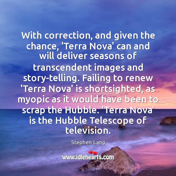 Stephen Lang Picture Quote image saying: With correction, and given the chance, 'Terra Nova' can and will deliver