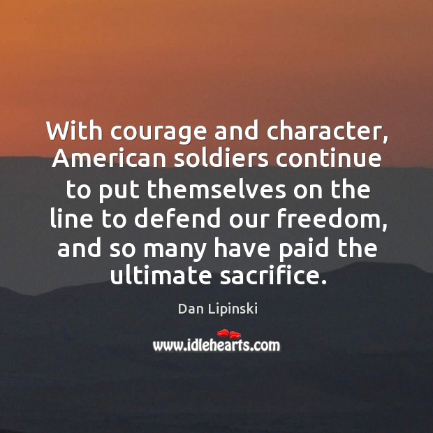 With courage and character, american soldiers continue to put themselves on the line to defend our freedom Image