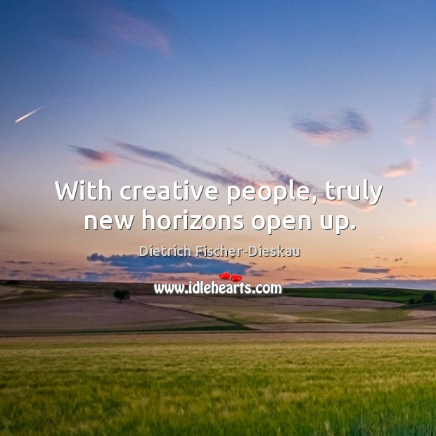 With creative people, truly new horizons open up. Image