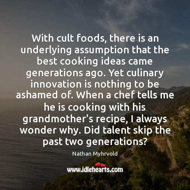 With cult foods, there is an underlying assumption that the best cooking Innovation Quotes Image
