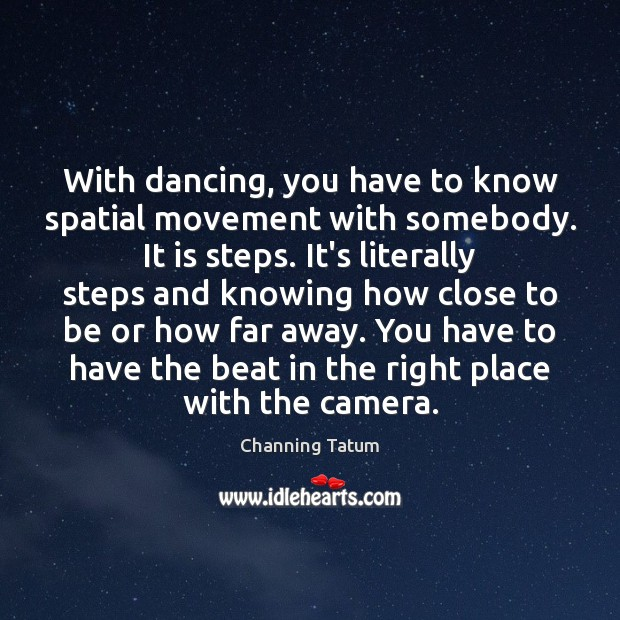 With dancing, you have to know spatial movement with somebody. It is Image