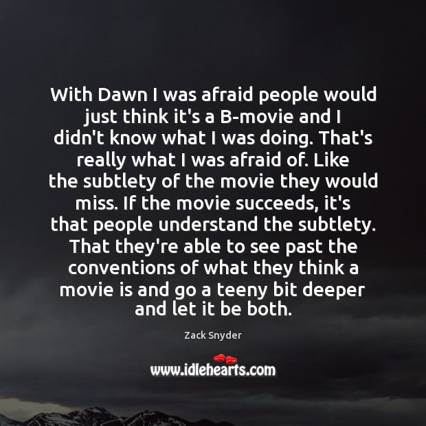 With Dawn I was afraid people would just think it's a B-movie Zack Snyder Picture Quote