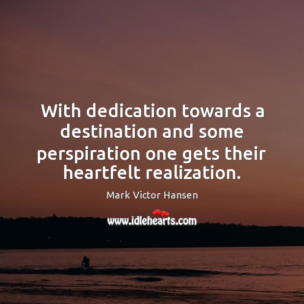 Image, With dedication towards a destination and some perspiration one gets their heartfelt
