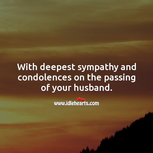 With deepest sympathy and condolences on the passing of your husband. Sympathy Messages for Loss of Husband Image
