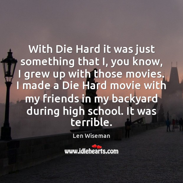 Image, With Die Hard it was just something that I, you know, I