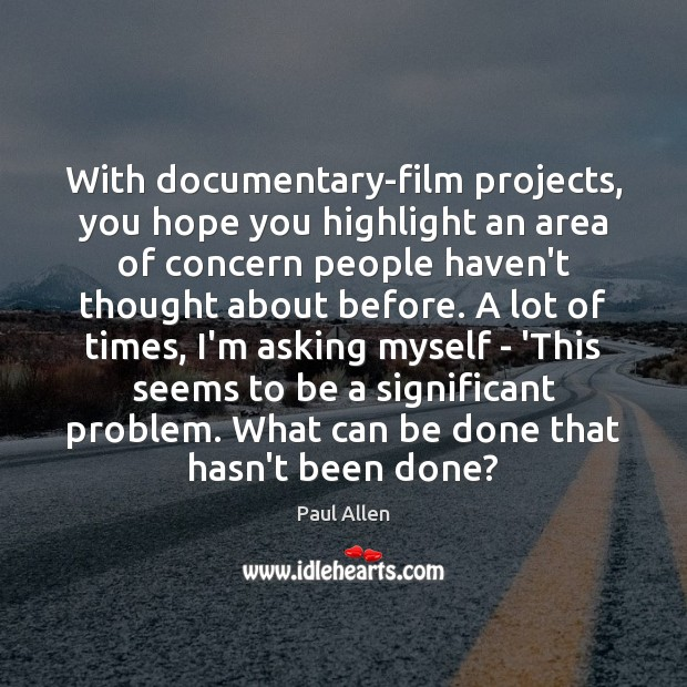 With documentary-film projects, you hope you highlight an area of concern people Image