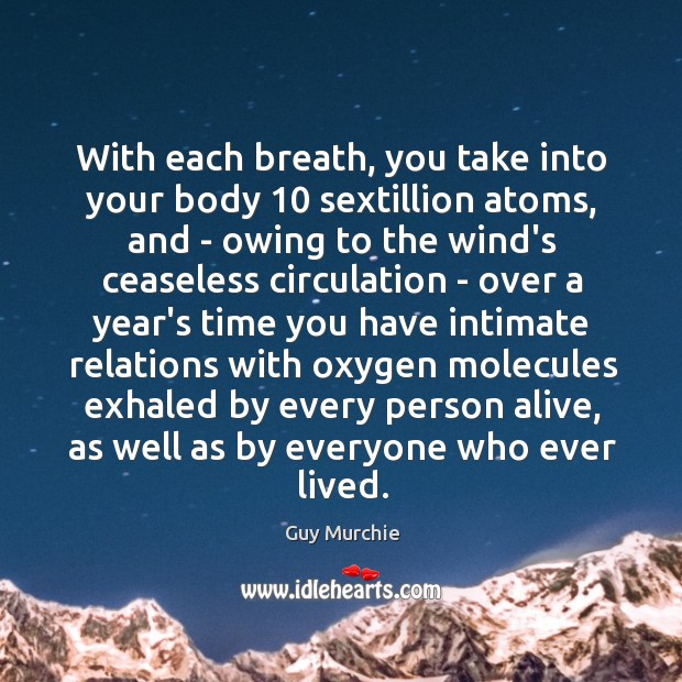 With each breath, you take into your body 10 sextillion atoms, and – Image