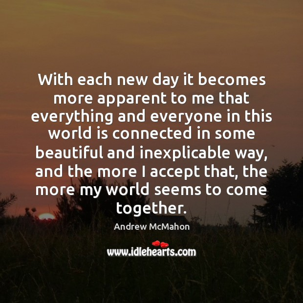 Image, With each new day it becomes more apparent to me that everything