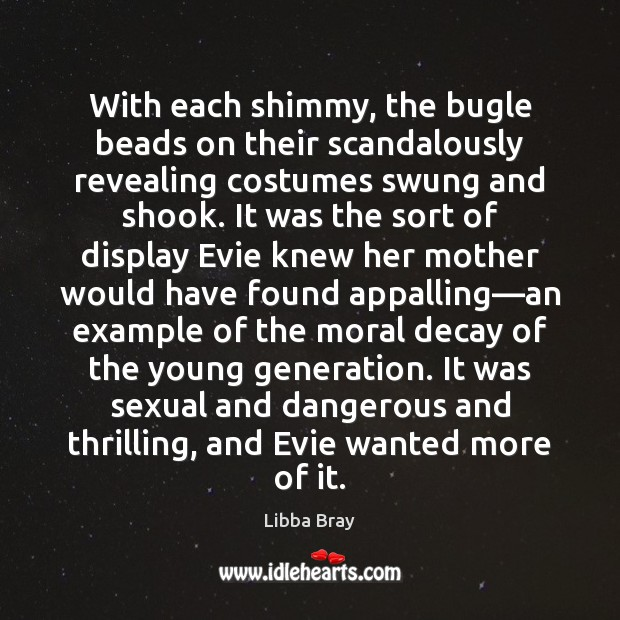 With each shimmy, the bugle beads on their scandalously revealing costumes swung Libba Bray Picture Quote