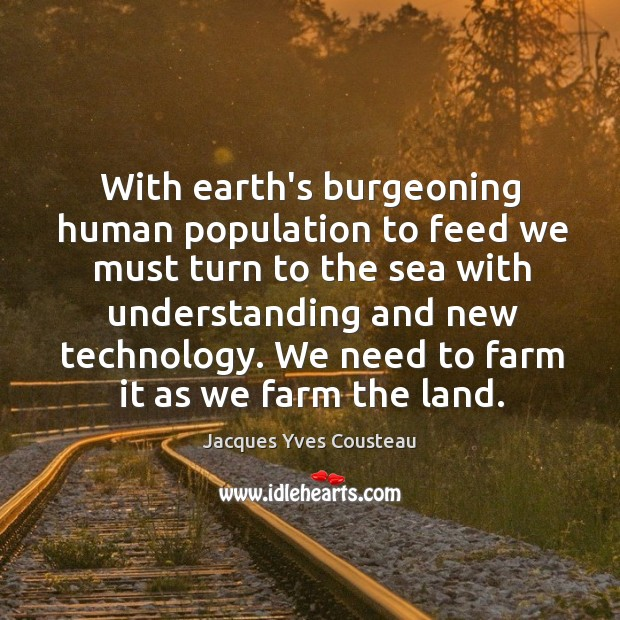 Image, With earth's burgeoning human population to feed we must turn to the