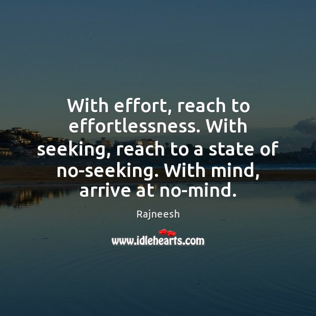 Image, With effort, reach to effortlessness. With seeking, reach to a state of