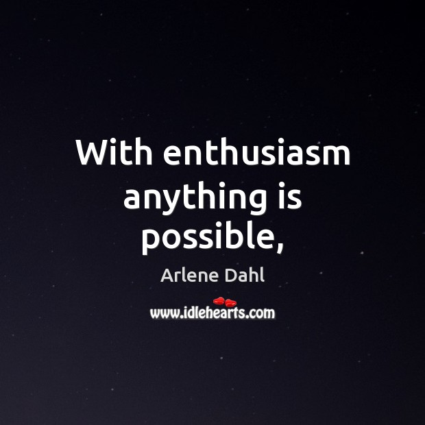 Image, With enthusiasm anything is possible,