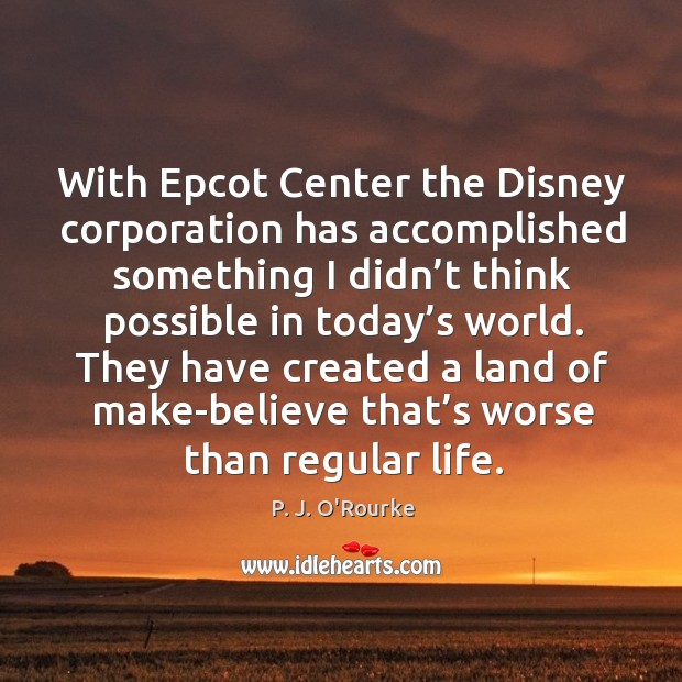 With epcot center the disney corporation has accomplished something I didn't think possible in today's world. Image