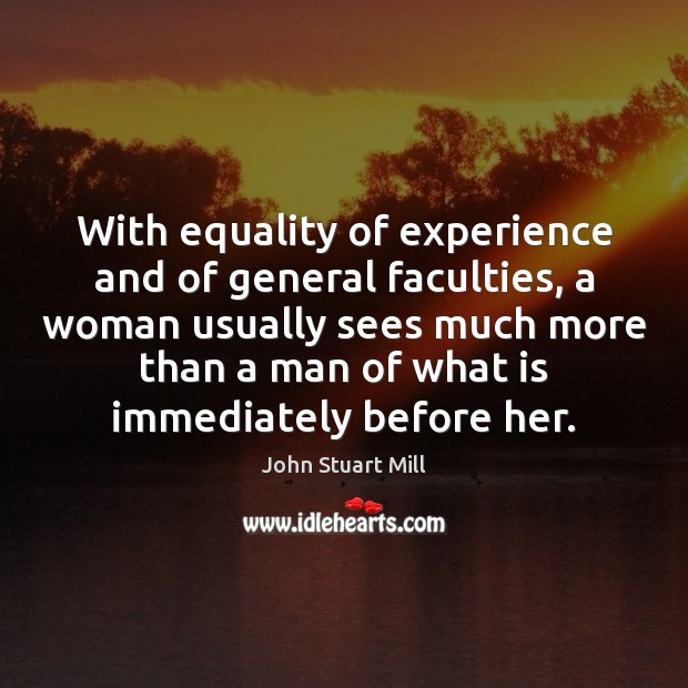 Image, With equality of experience and of general faculties, a woman usually sees