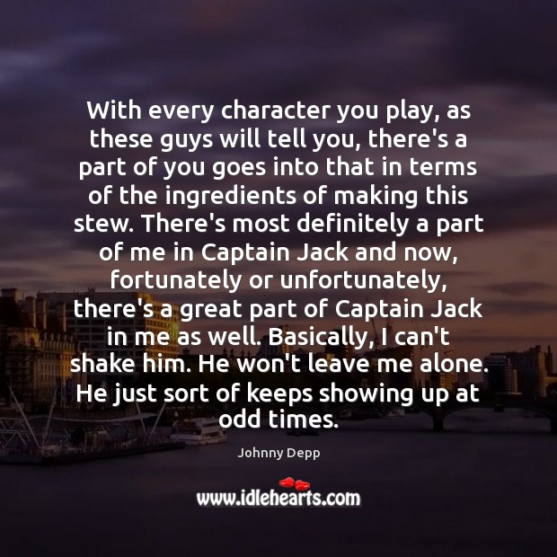 With every character you play, as these guys will tell you, there's Johnny Depp Picture Quote