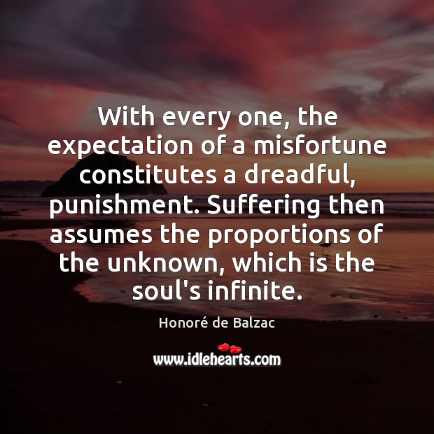 With every one, the expectation of a misfortune constitutes a dreadful, punishment. Image