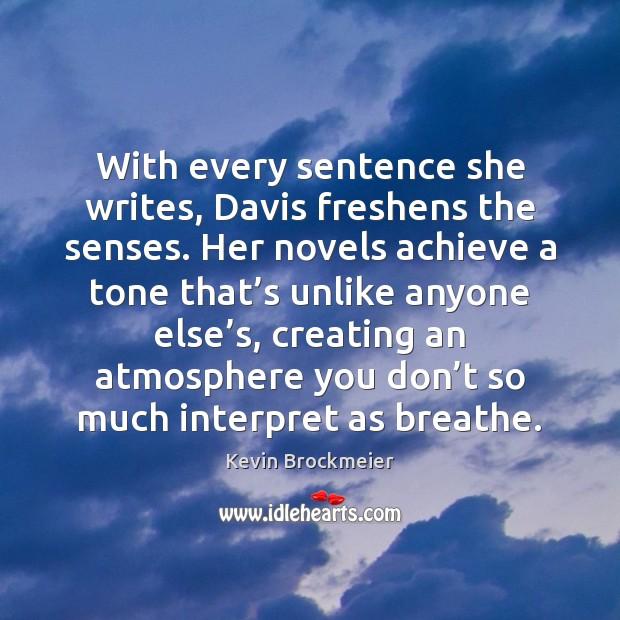 With every sentence she writes, Davis freshens the senses. Her novels achieve Image