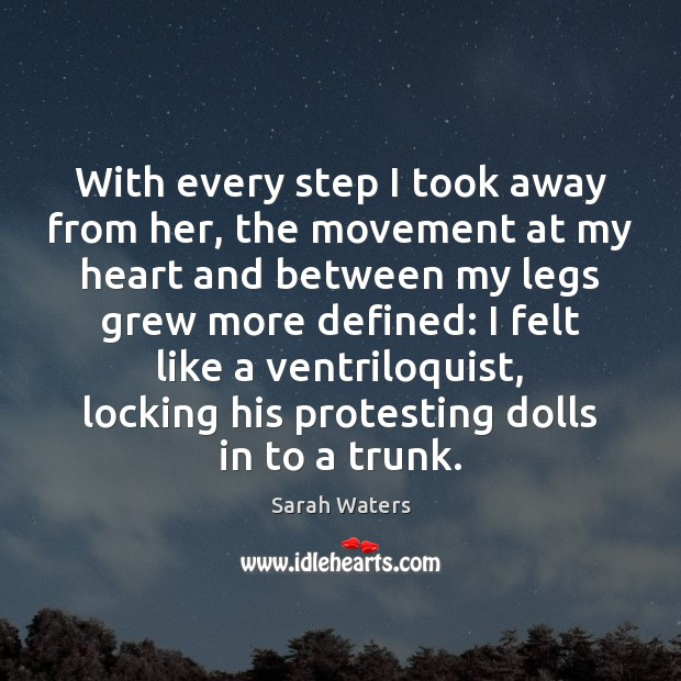 With every step I took away from her, the movement at my Sarah Waters Picture Quote