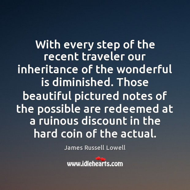 With every step of the recent traveler our inheritance of the wonderful James Russell Lowell Picture Quote