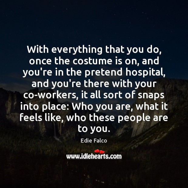 With everything that you do, once the costume is on, and you're Pretend Quotes Image