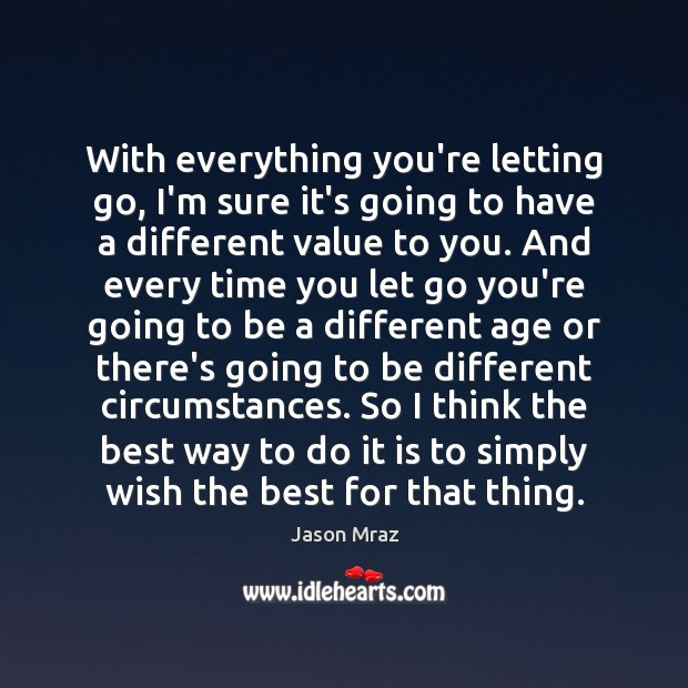 With everything you're letting go, I'm sure it's going to have a Letting Go Quotes Image